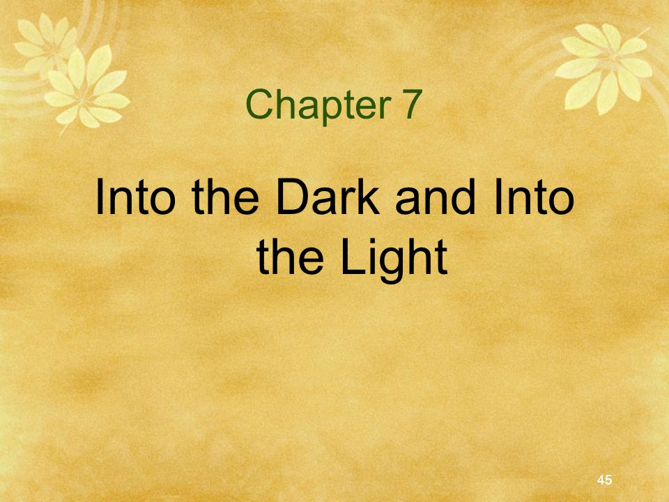 Into the Dark and Into the Light