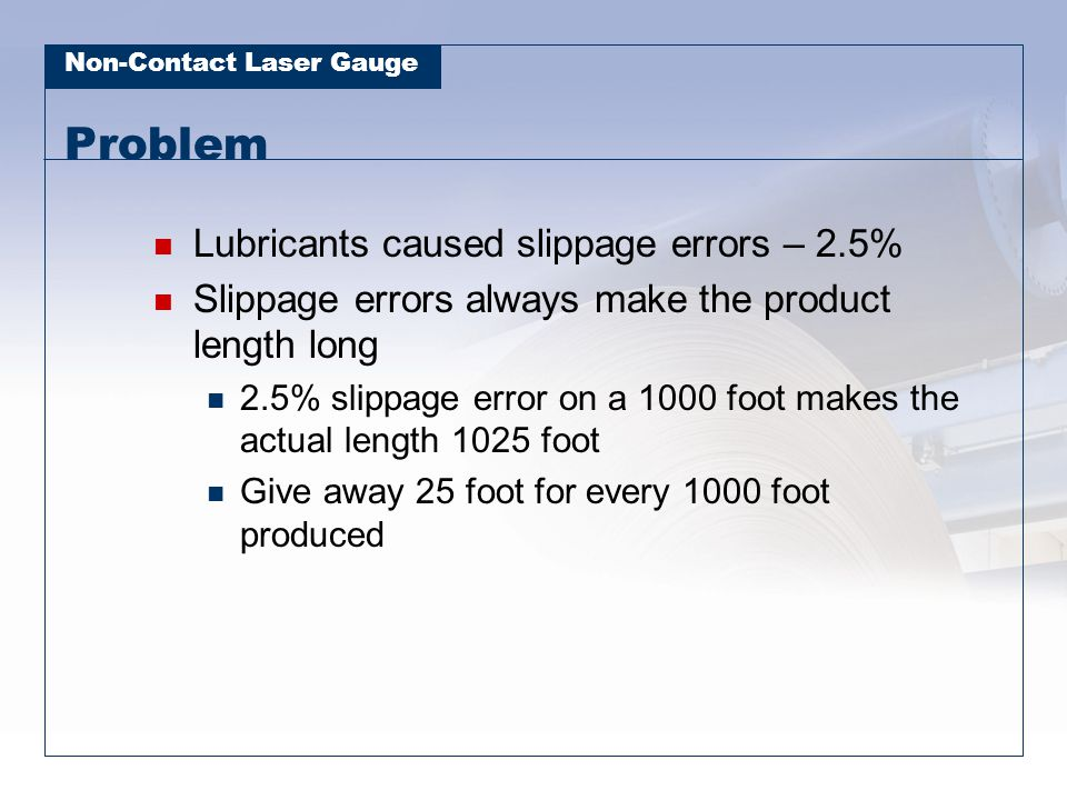 Problem Lubricants caused slippage errors – 2.5%