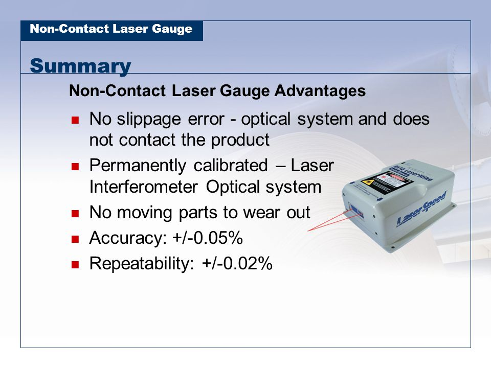 Summary Non-Contact Laser Gauge Advantages. No slippage error - optical system and does not contact the product.