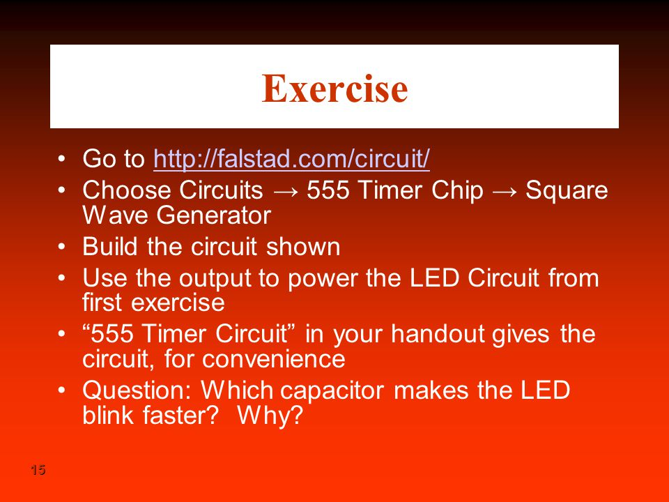 Exercise Go to http://falstad.com/circuit/
