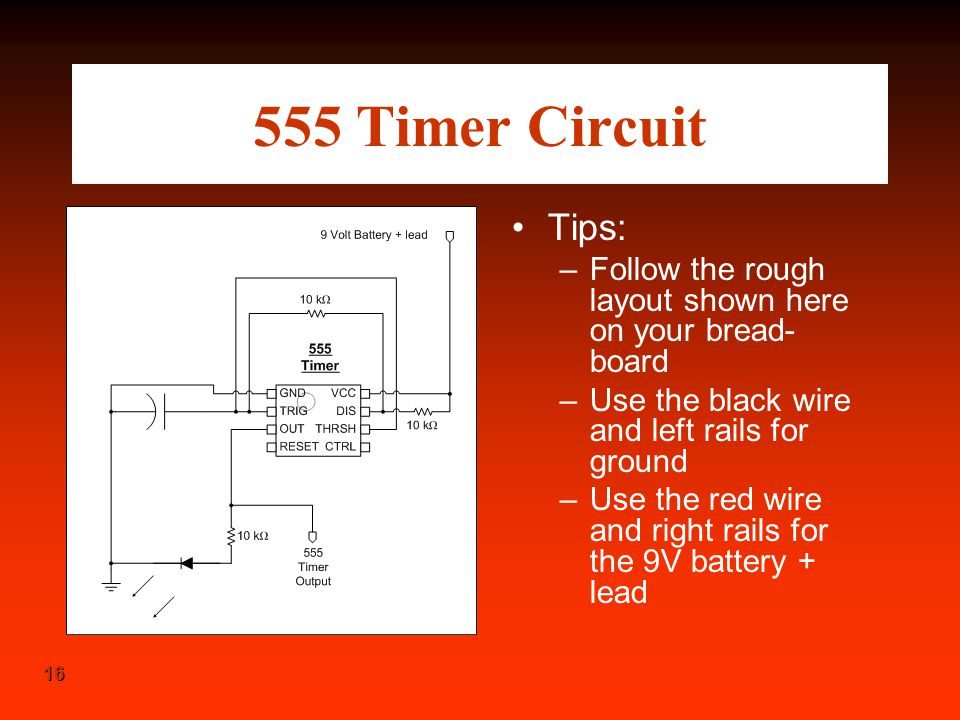 555 Timer Circuit Tips: Follow the rough layout shown here on your bread-board. Use the black wire and left rails for ground.
