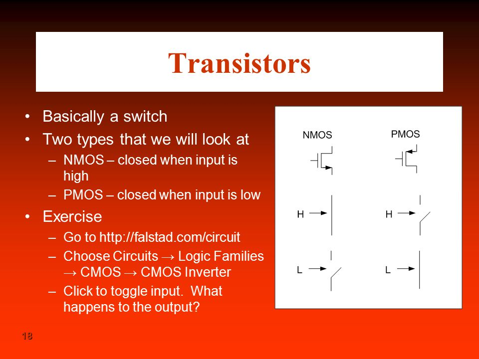 Transistors Basically a switch Two types that we will look at Exercise