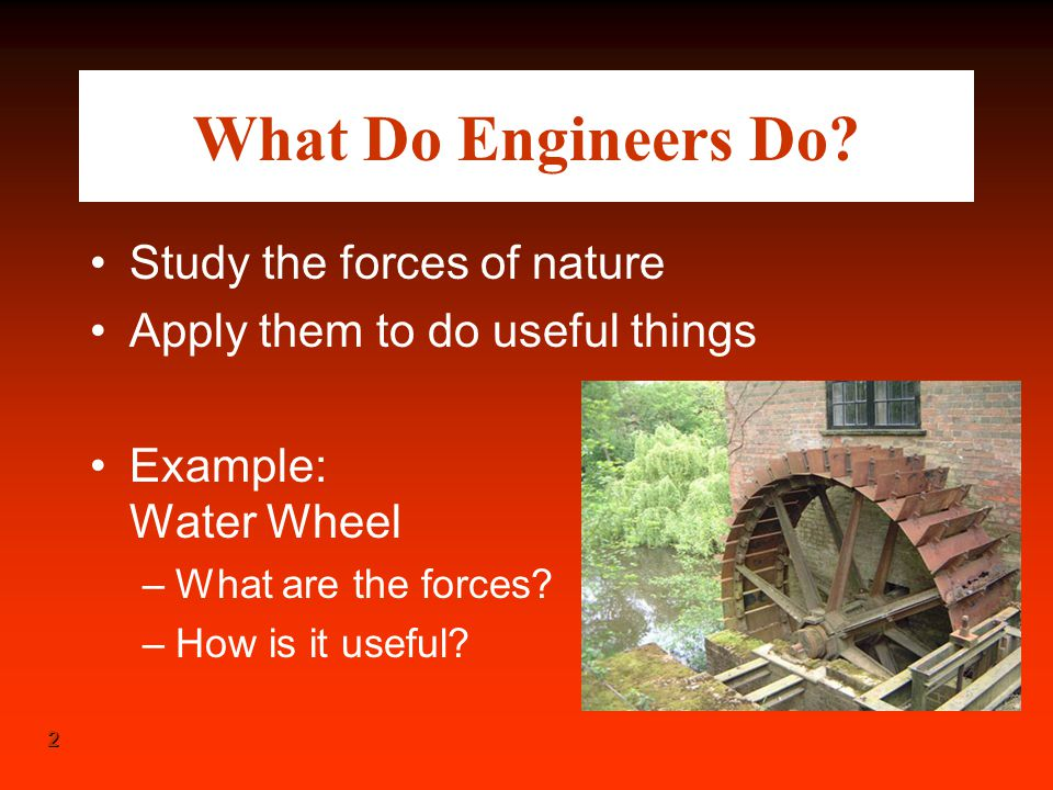 What Do Engineers Do Study the forces of nature