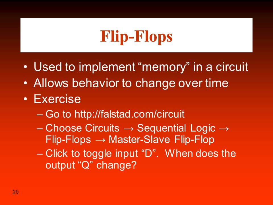 Flip-Flops Used to implement memory in a circuit