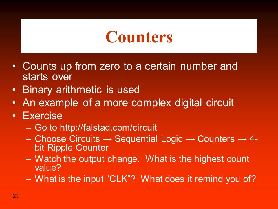 Counters Counts up from zero to a certain number and starts over