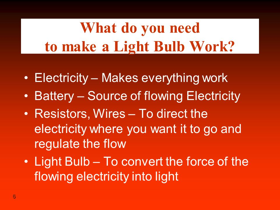 What do you need to make a Light Bulb Work