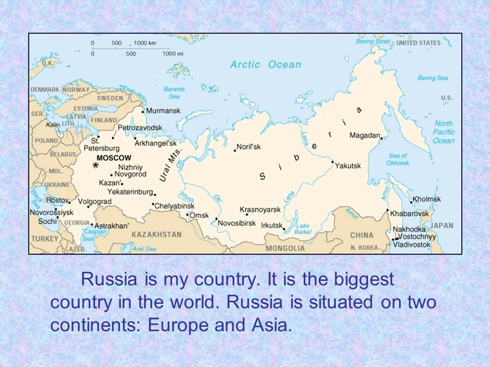 Russia is my country. It is the biggest country in the world