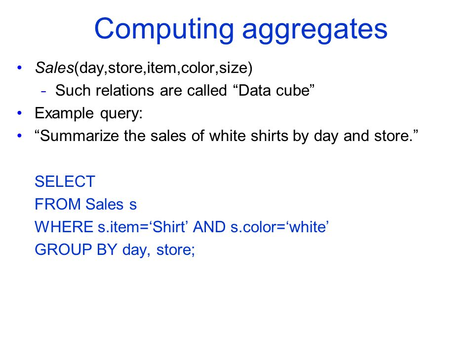 Computing aggregates Sales(day,store,item,color,size)
