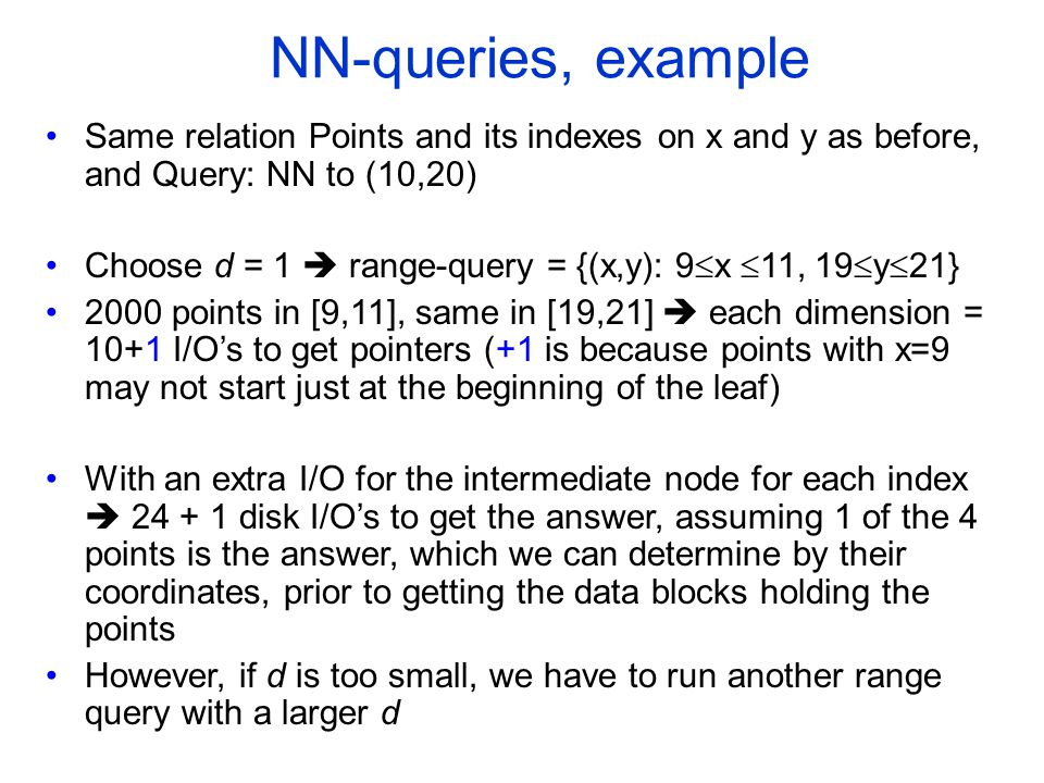 COMP 451/651 NN-queries, example. Same relation Points and its indexes on x and y as before, and Query: NN to (10,20)