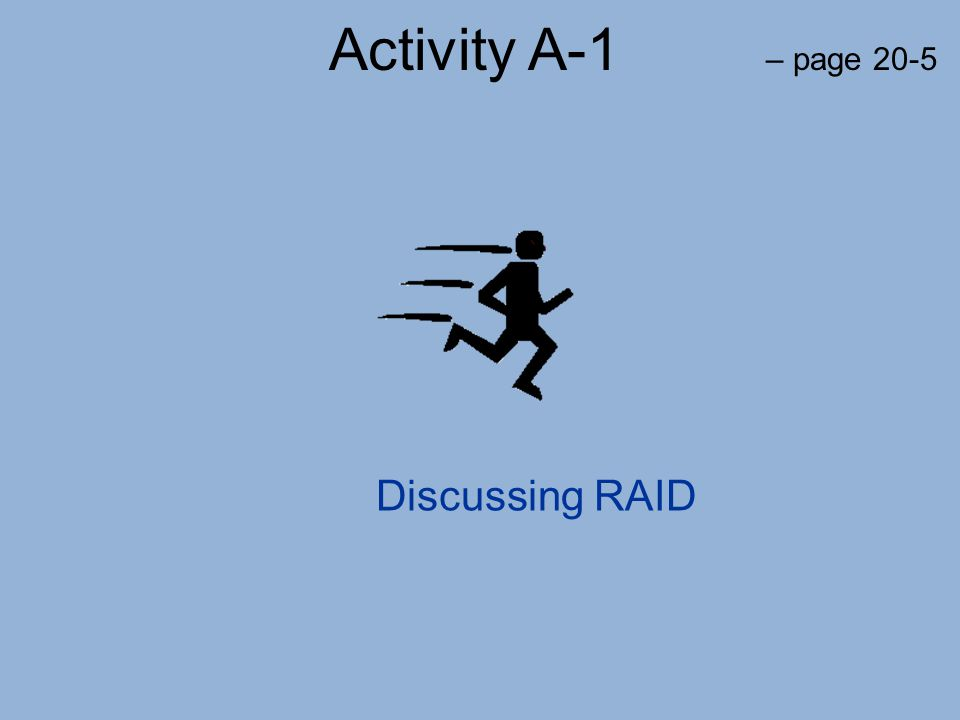 Activity A-1 – page 20-5 Discussing RAID