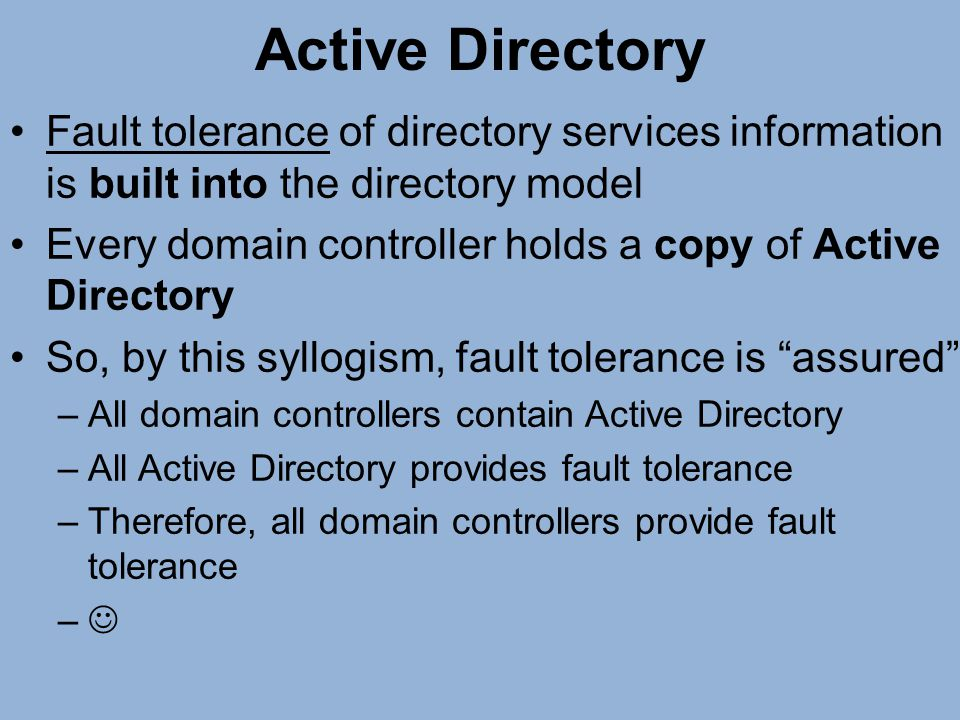 Active Directory Fault tolerance of directory services information is built into the directory model.