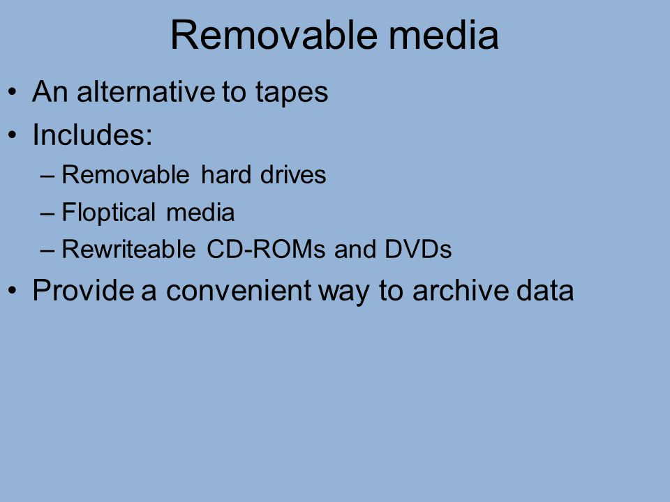 Removable media An alternative to tapes Includes: