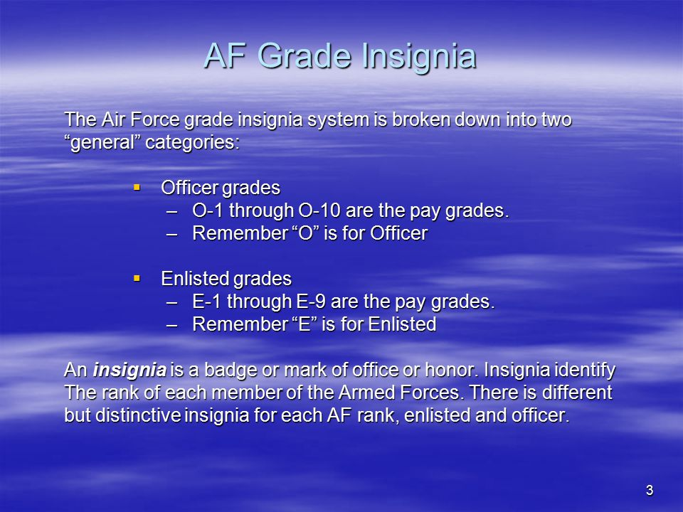 AF Grade Insignia The Air Force grade insignia system is broken down into two. general categories: