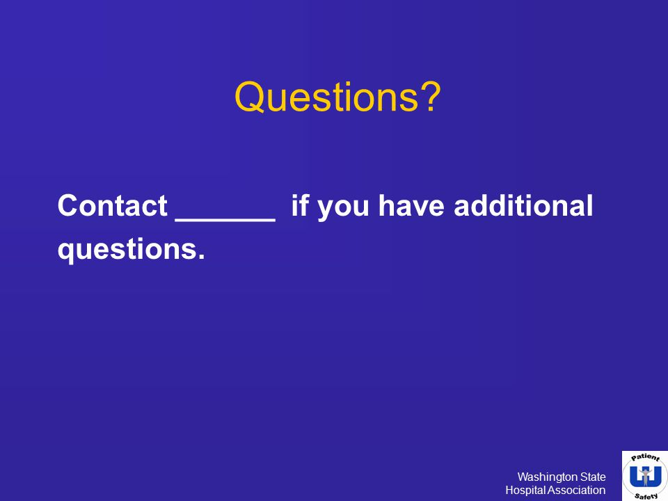 Questions Contact ______ if you have additional questions.