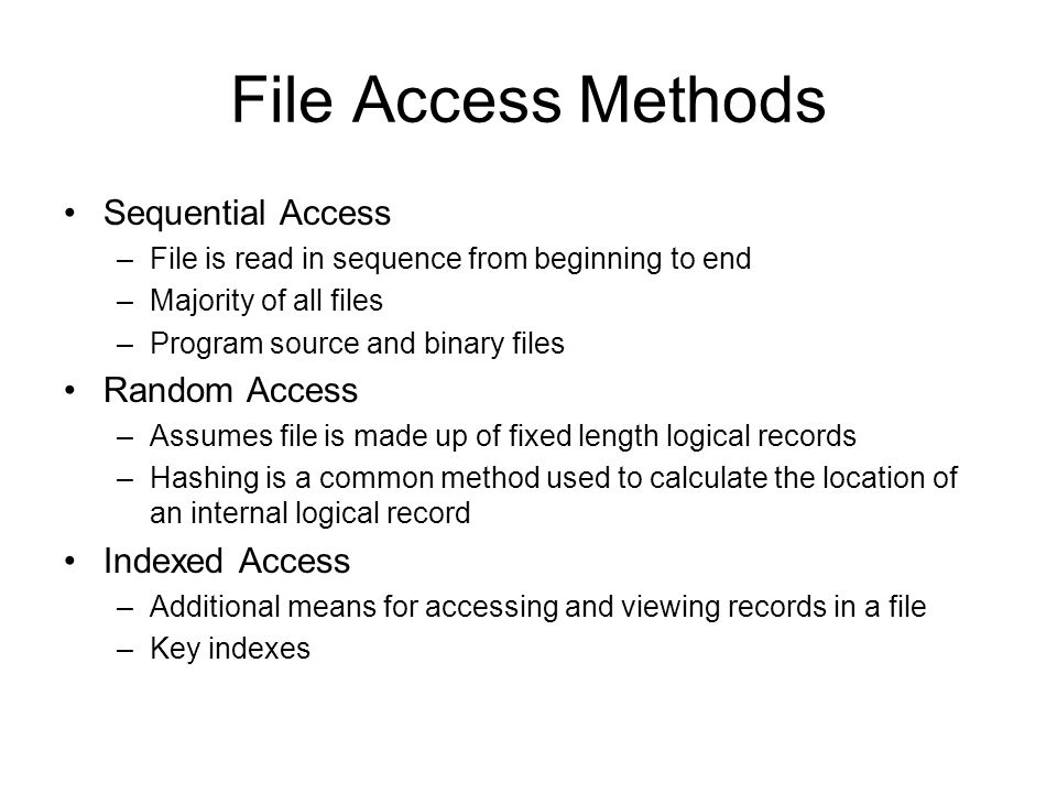 File Access Methods Sequential Access Random Access Indexed Access