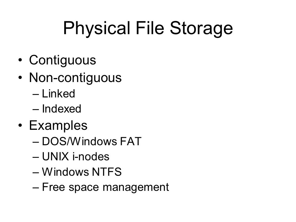Physical File Storage Contiguous Non-contiguous Examples Linked