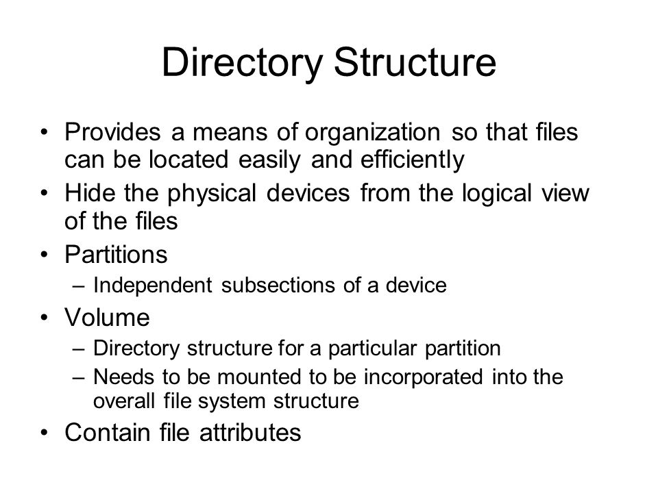 Directory Structure Provides a means of organization so that files can be located easily and efficiently.