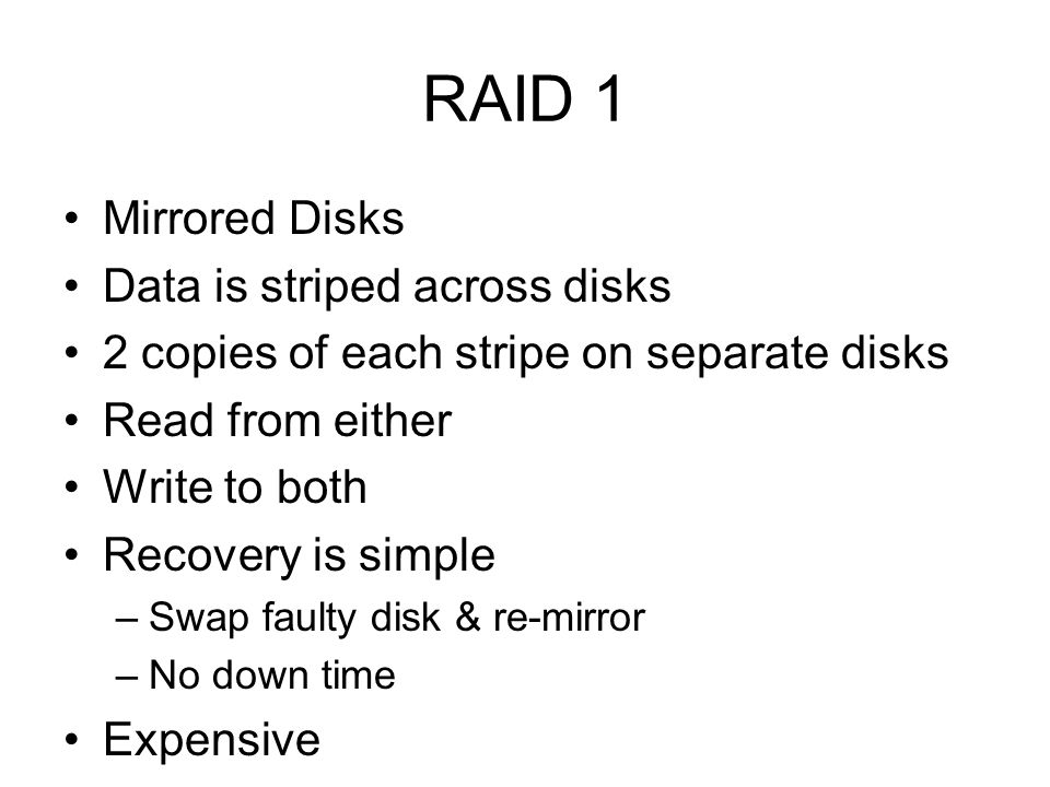 RAID 1 Mirrored Disks Data is striped across disks