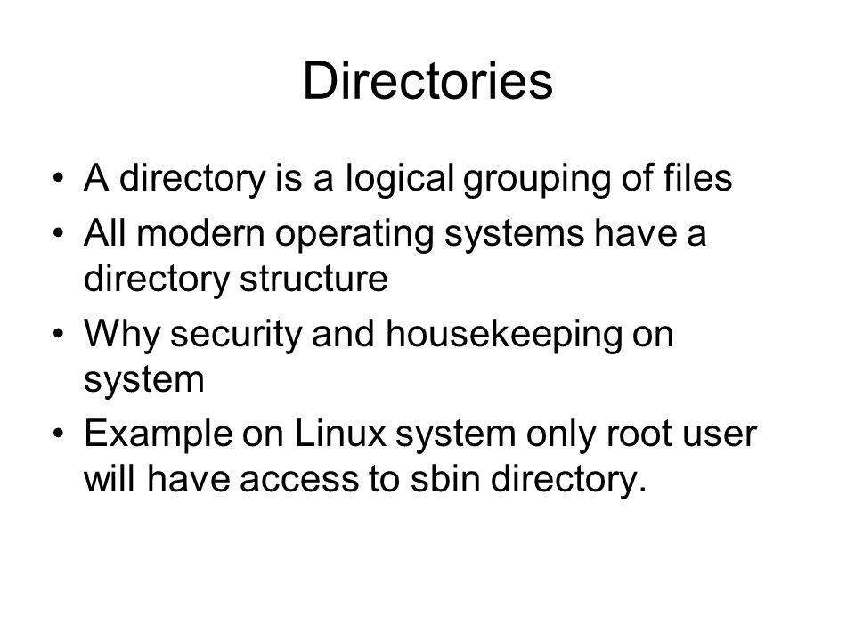 Directories A directory is a logical grouping of files