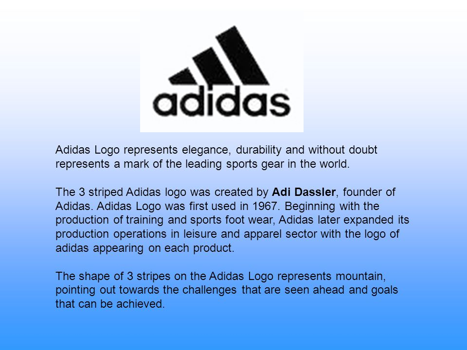 Adidas Logo represents elegance, durability and without doubt represents a mark of the leading sports gear in the world.