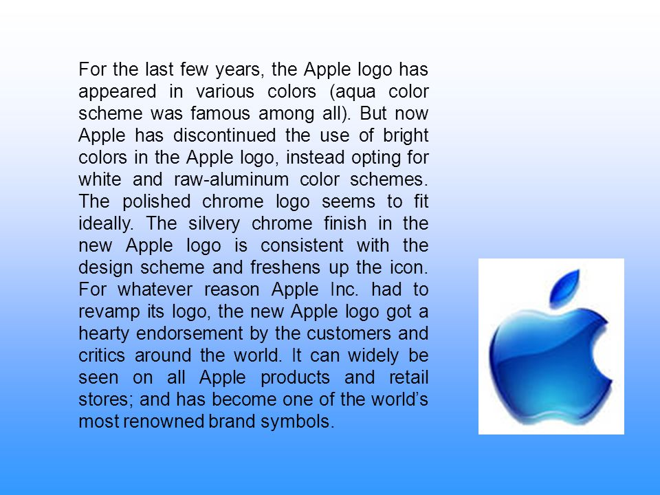 For the last few years, the Apple logo has appeared in various colors (aqua color scheme was famous among all).