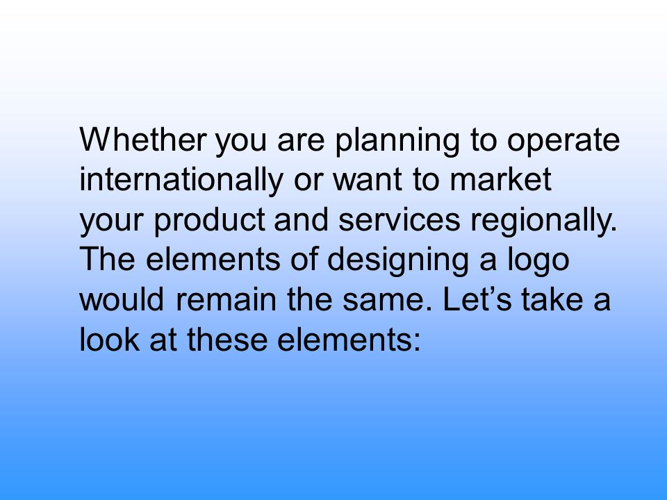 Whether you are planning to operate internationally or want to market your product and services regionally.