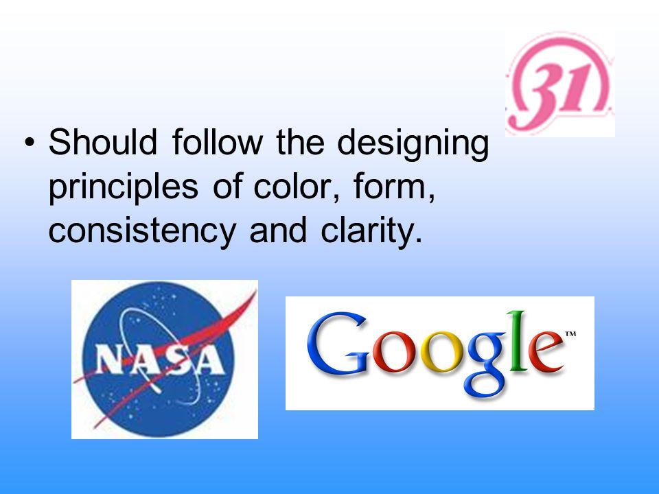 Should follow the designing principles of color, form, consistency and clarity.