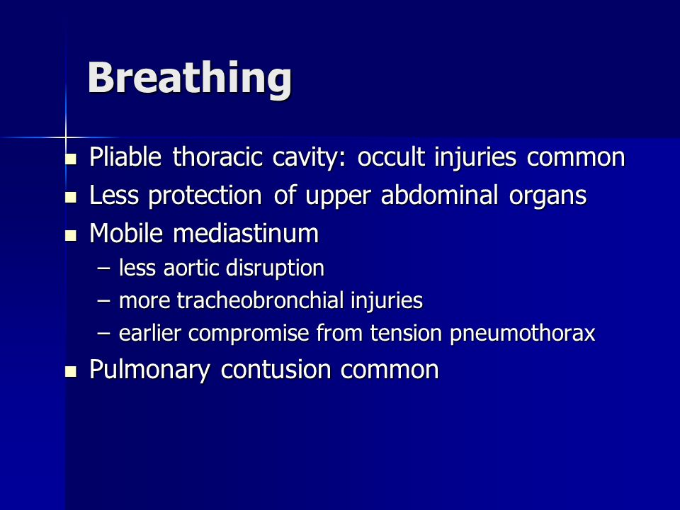 Breathing Pliable thoracic cavity: occult injuries common