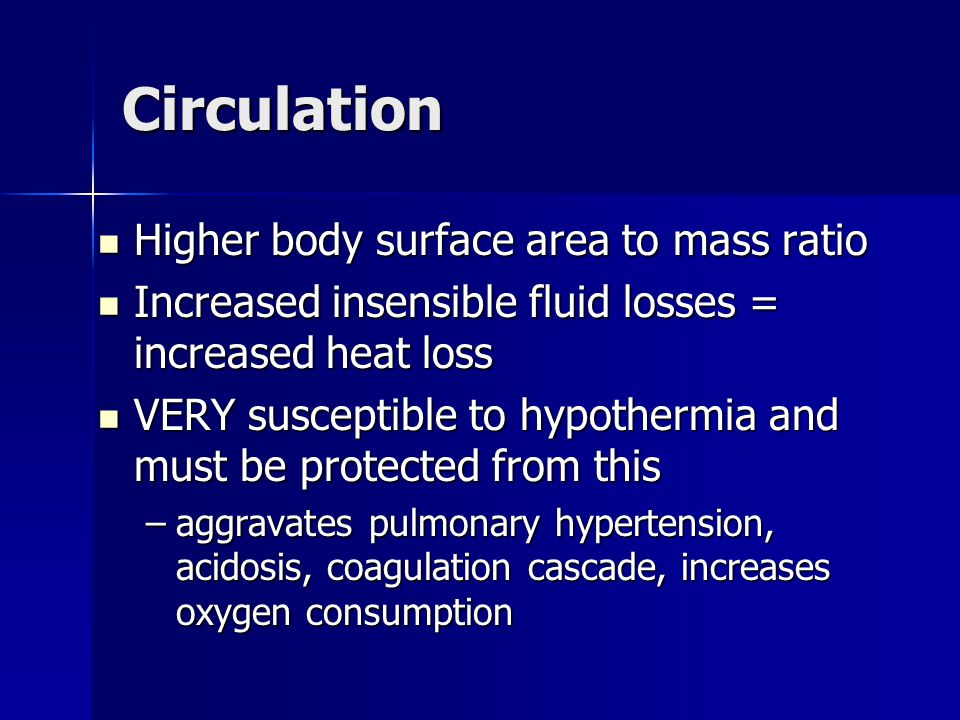 Circulation Higher body surface area to mass ratio