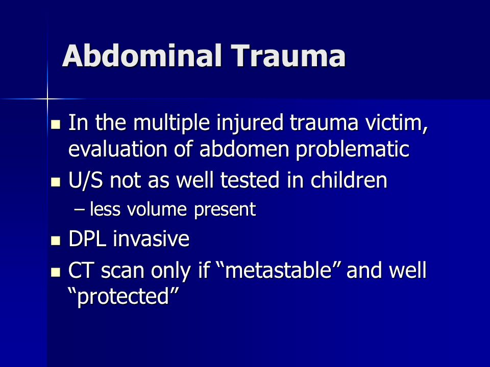 Abdominal Trauma In the multiple injured trauma victim, evaluation of abdomen problematic. U/S not as well tested in children.