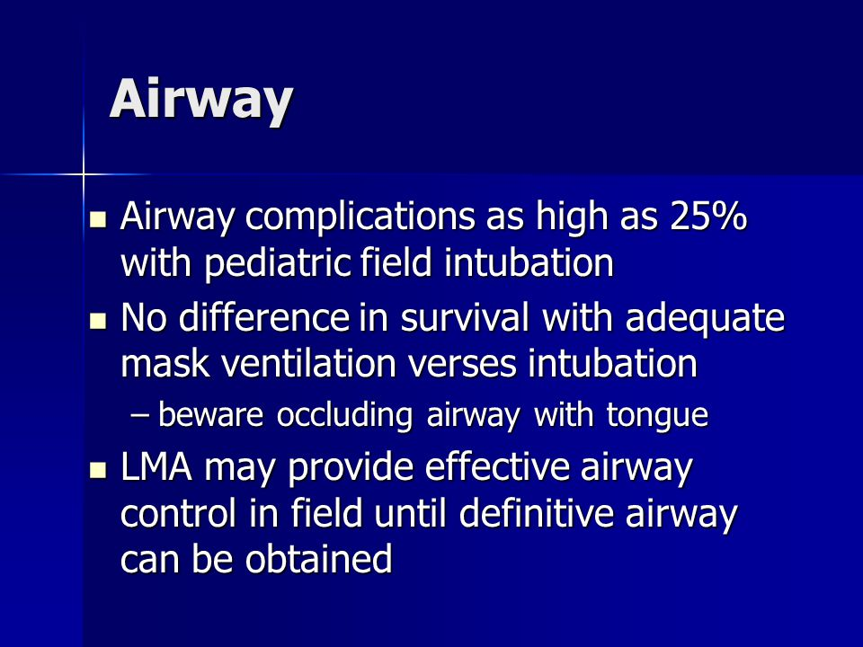 Airway Airway complications as high as 25% with pediatric field intubation.