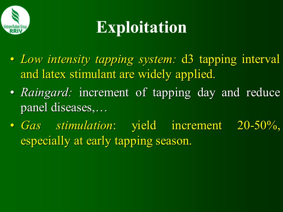 Exploitation Low intensity tapping system: d3 tapping interval and latex stimulant are widely applied.