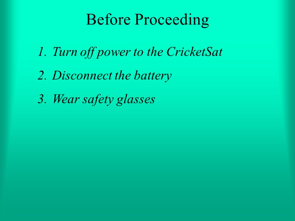 Before Proceeding Turn off power to the CricketSat