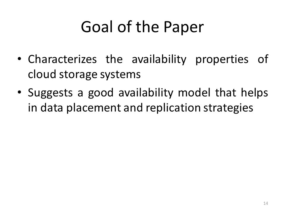 Goal of the Paper Characterizes the availability properties of cloud storage systems.