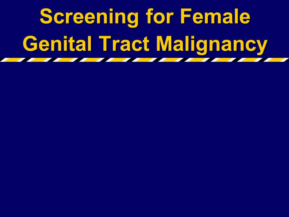 Screening for Female Genital Tract Malignancy