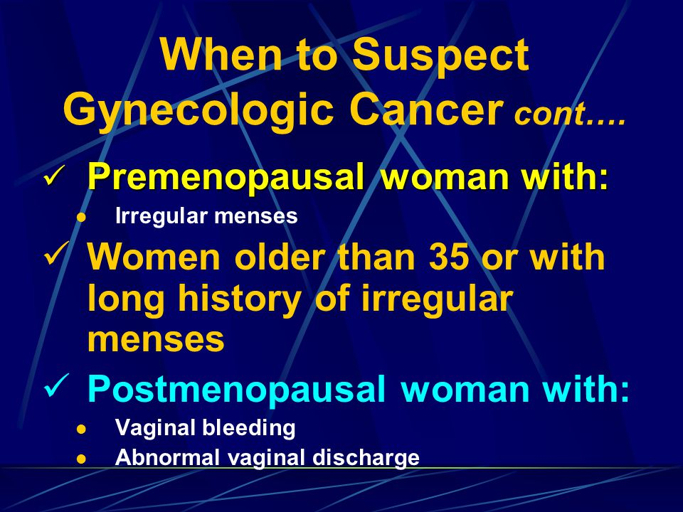 When to Suspect Gynecologic Cancer cont….