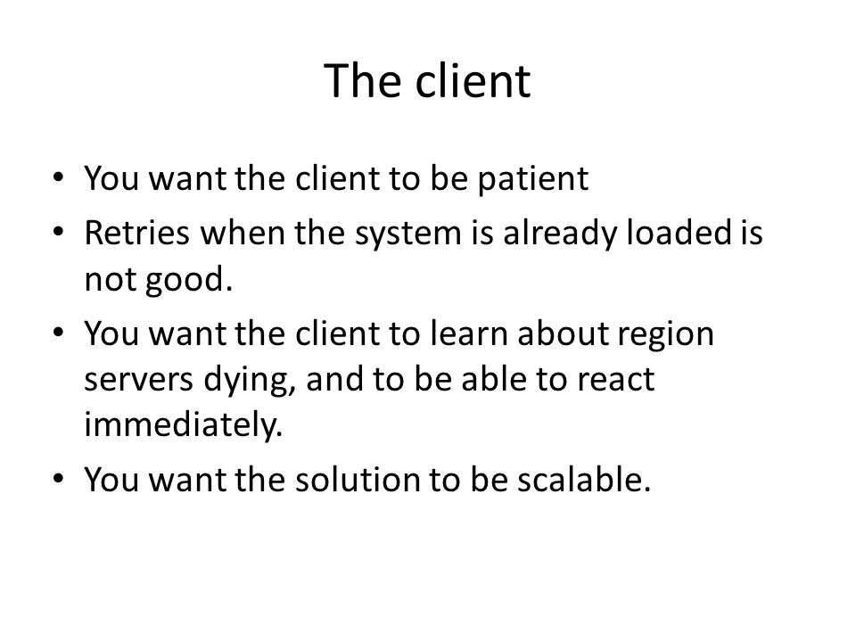 The client You want the client to be patient