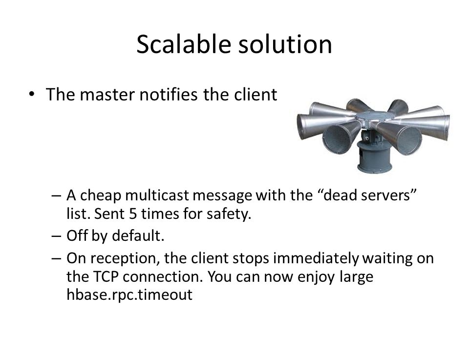 Scalable solution The master notifies the client