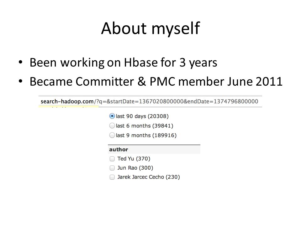 About myself Been working on Hbase for 3 years
