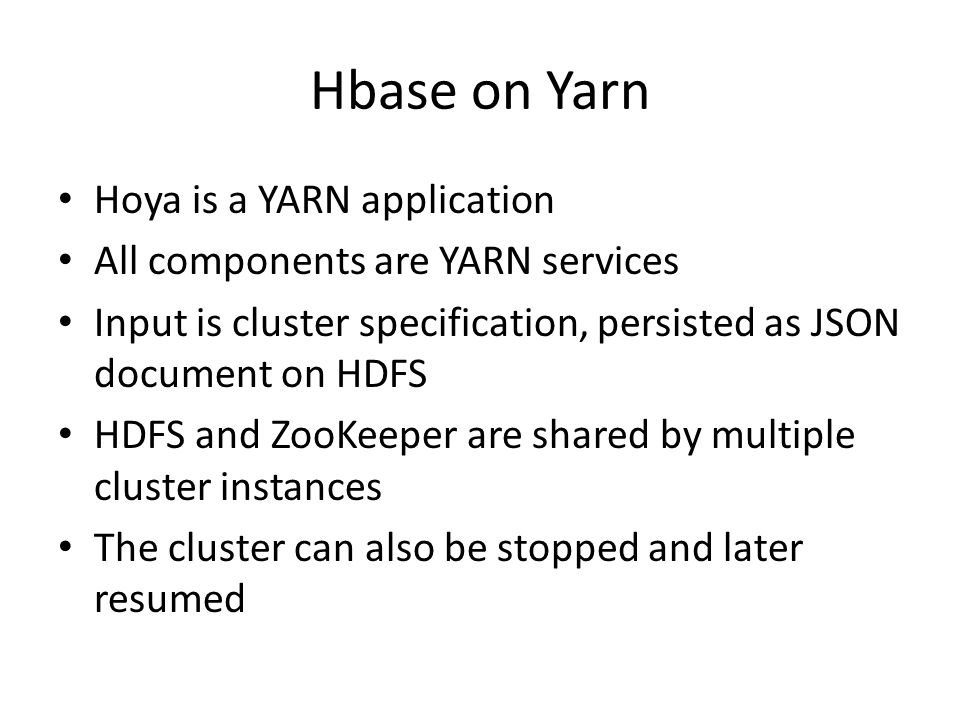 Hbase on Yarn Hoya is a YARN application