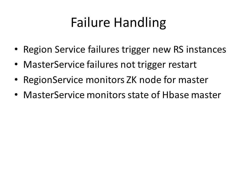 Failure Handling Region Service failures trigger new RS instances