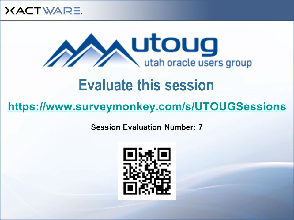 Evaluate this session https://www.surveymonkey.com/s/UTOUGSessions Session Evaluation Number: 7