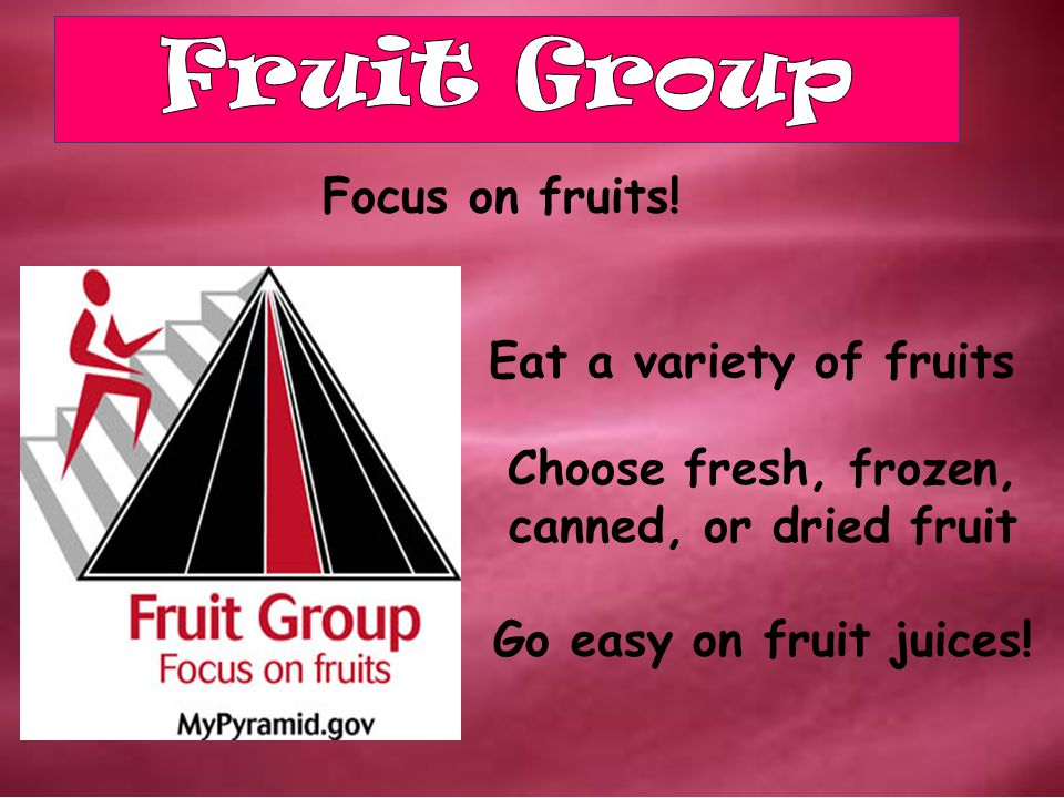 Choose fresh, frozen, canned, or dried fruit