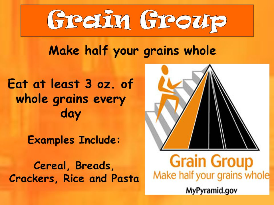 Grain Group Make half your grains whole