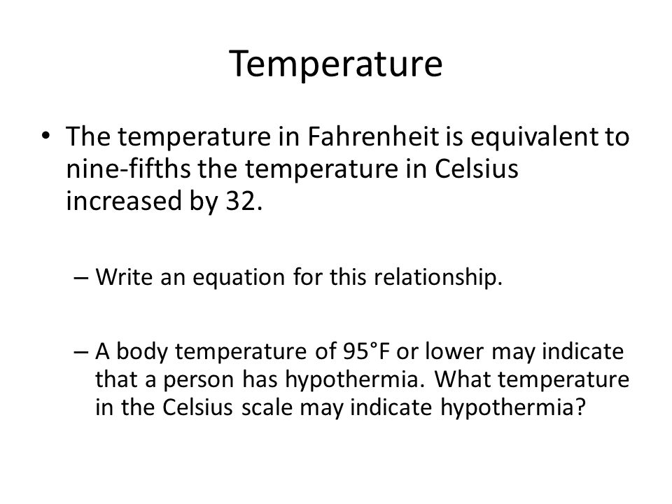 Temperature The temperature in Fahrenheit is equivalent to nine-fifths the temperature in Celsius increased by 32.