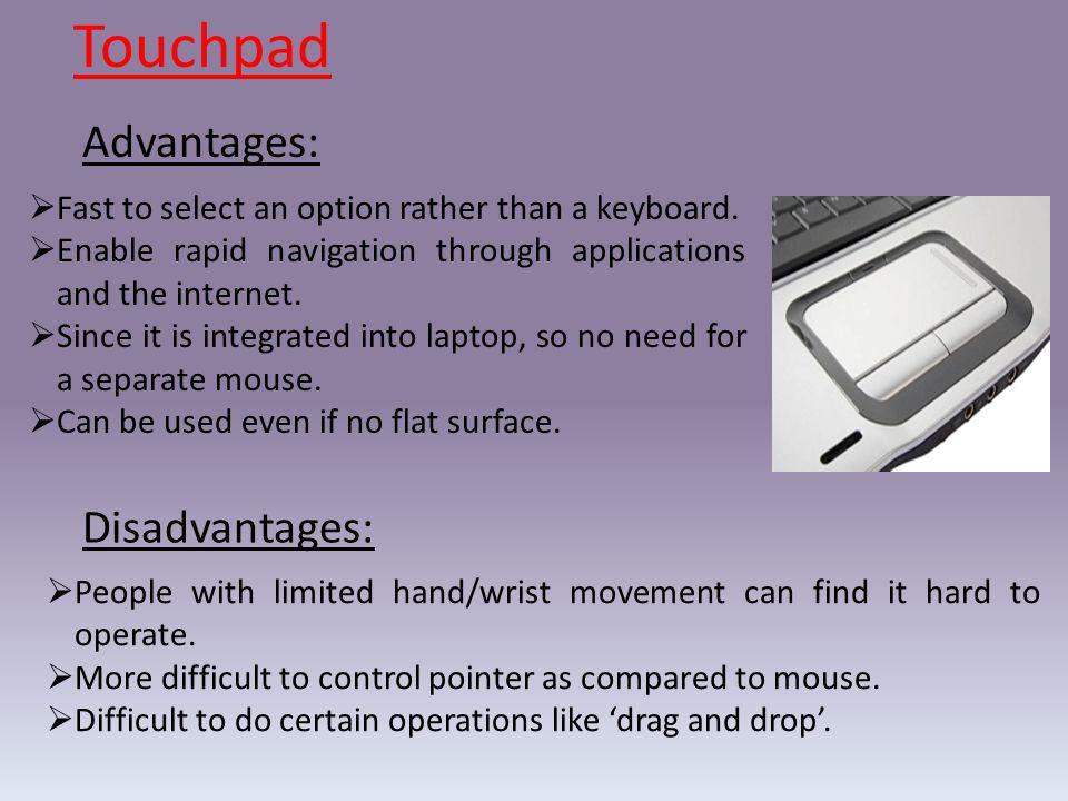 Touchpad Advantages: Disadvantages: