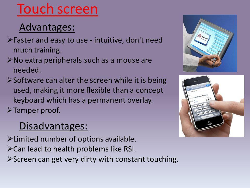 Touch screen Advantages: Disadvantages: