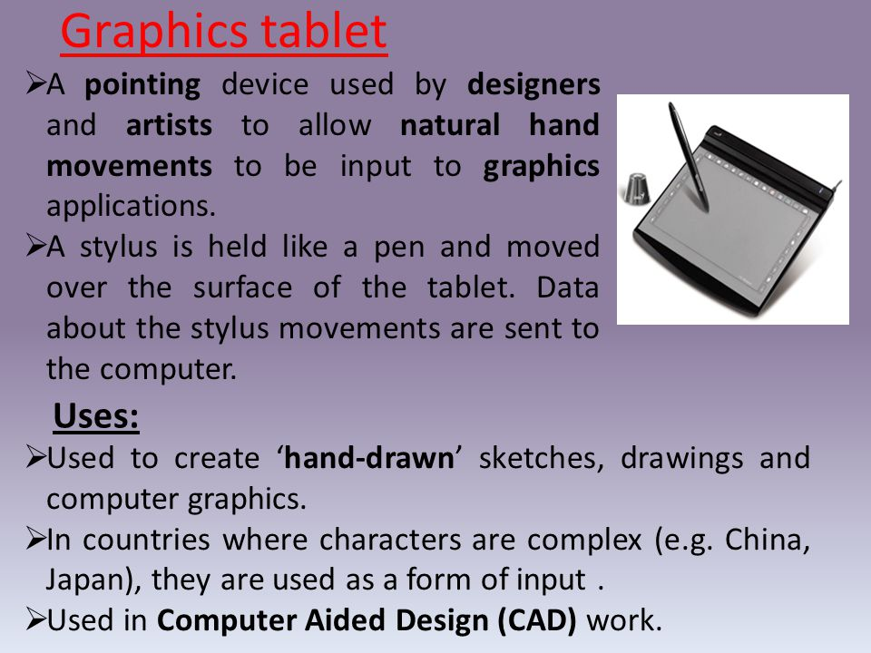 Graphics tablet A pointing device used by designers and artists to allow natural hand movements to be input to graphics applications.