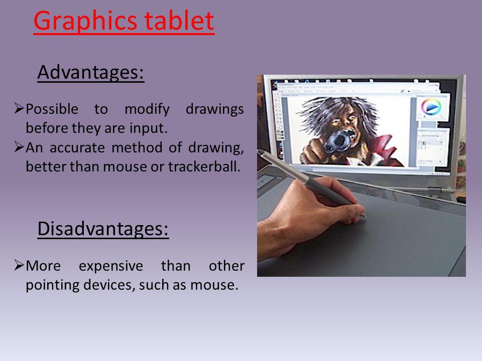 Graphics tablet Advantages: Disadvantages: