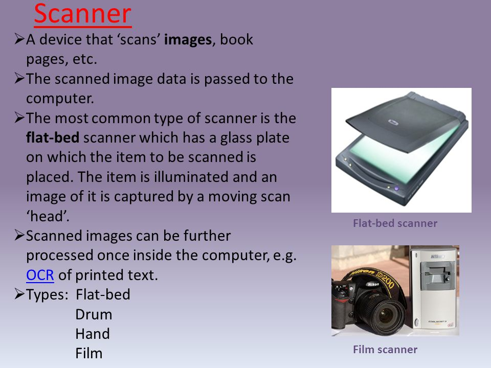 Scanner A device that 'scans' images, book pages, etc.
